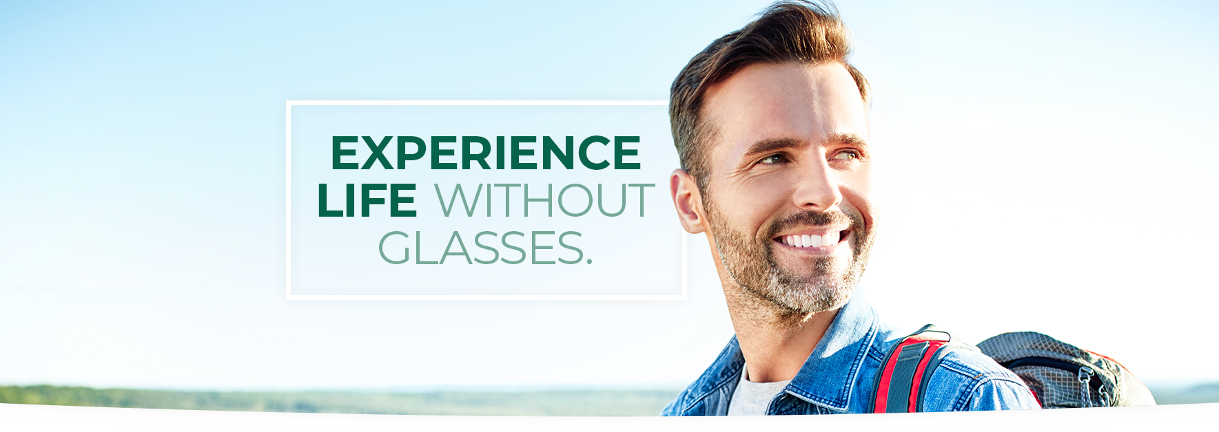 Experience life without glasses.