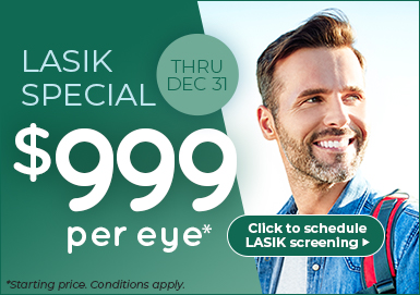 LASIK SPECIAL: $999 per eye*